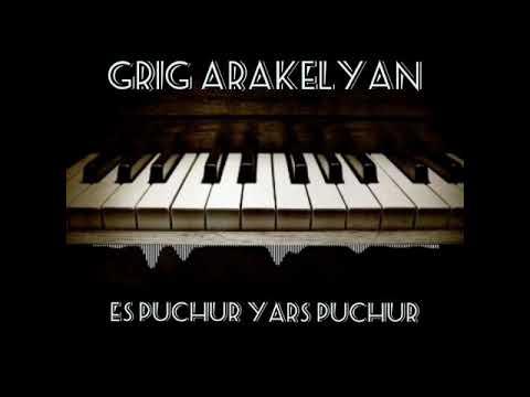 Grig Arakelyan - Yes Puchur Yars Puchur // 2019
