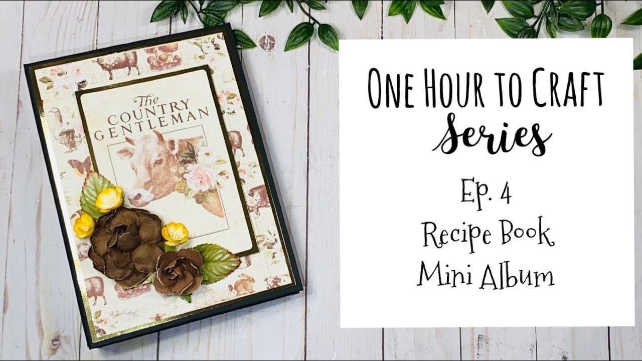 Download One Hour to Craft Series   Ep. 4: Recipe Book Mini Album