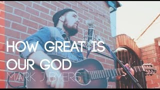 How Great is Our God - Mark J Byers. Spirit and Truth Music Sessions