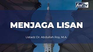 Ceramah Agama Islam : Pentingnya Menjaga Lisan - Ustadz Dr. Abdullah Roy, M.A.