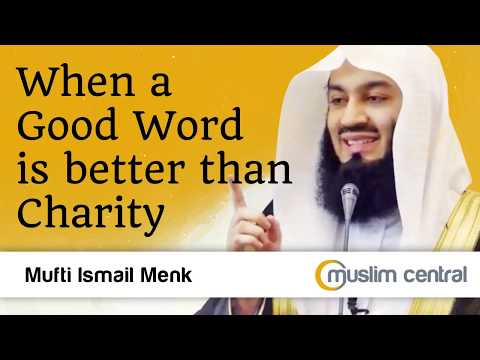 When a Good Word is better than Charity - Mufti Menk