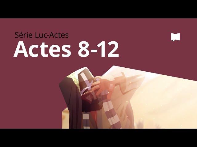 Actes Ch. 8-12