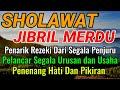 Sholawat Jibril Mustajab Pembuka Pintu Rejeki Dari Segala Penjuru Datangnya Tidak Disangka Sangka