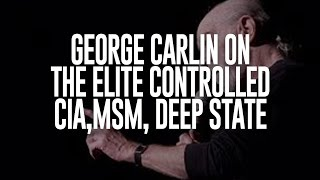 George Carlin on the Elite's subjugation of the American People via the CIA/MSM/Deep State