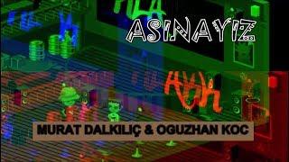 Sanalika Müzik Klip | Murat Dalkılıç - Aşinayız (feat. Oğuzhan Koç) | kaan_akmc