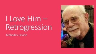 I Love Him - Retrogression