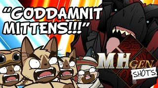 """MHGen SHOTS: """"GODAMMIT Mittens!!!"""""""
