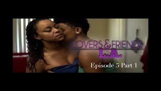 Lovers And Friends L A Episode 5 Part 1 (Season Finale)