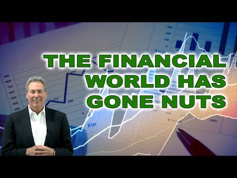 The Financial World Has Gone Nuts