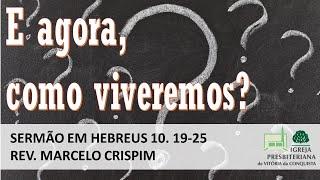E agora, como viveremos? - Hebreus 10.19-25