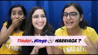 Tinder, Hinge Or MARRIAGE? -ft. Urooj Ashfaq & Surbhi Bagga