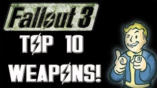 FALLOUT 3 - TOP 10 WEAPONS