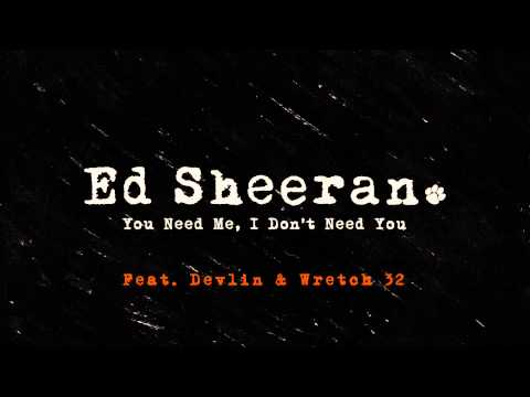 ed-sheeran---you-need-me,-i-don't-need-you-(remix-ft.-wretch-32-&-devlin)-[official]