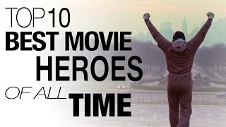 Top 10 Movie Heroes of All Time