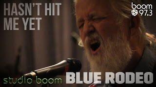 Blue Rodeo - Hasn't Hit Me Yet LIVE - studio boom