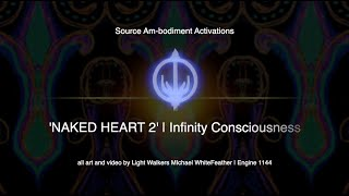 Naked Heart 2 | Infinity Consciousness Codes LIONSGATE 2020 LIVE ACTIVATION MEDITATION Recording