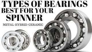 TYPES OF BEARINGS FOR SPINNERS WHATS BEST YOU CERAMIC