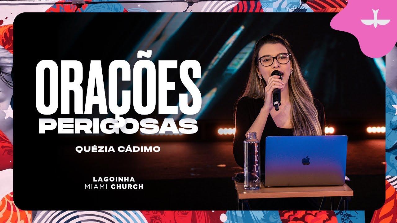 ORAÇÕES PERIGOSAS - QUEZIA CÁDIMO | LAGOINHA MIAMI CHURCH