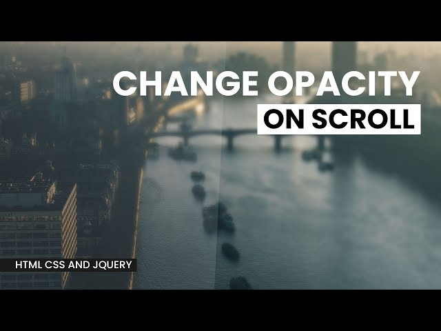 Change Opacity On Scroll 2 | Html CSS and jQuery
