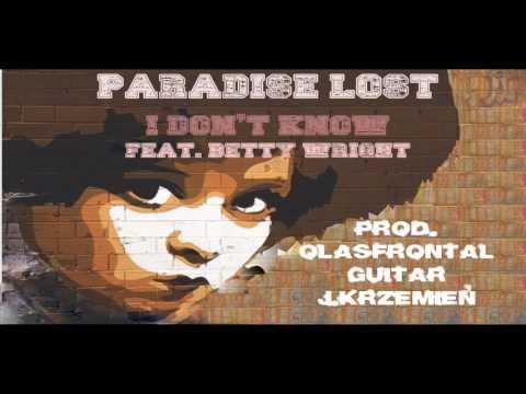 Paradise Lost - I dont know feat Betty Wright prod OlasFrontal