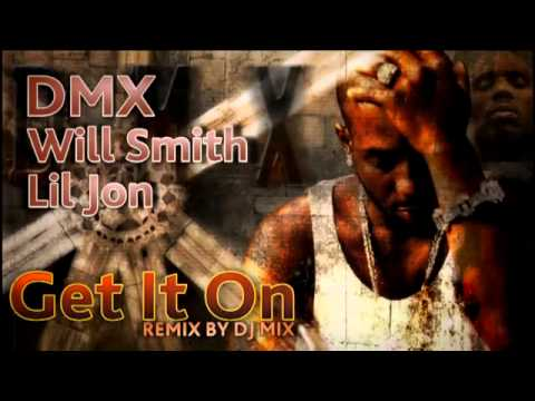 DMX & Will Smith ft. Lil Jon - Get it on (remix by Dj.MIX) 2011-2012