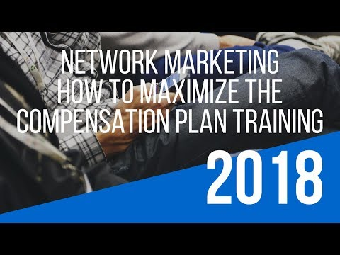 """""""Network Marketing Compensation Plan"""" Training – How To Maximize the Network Marketing Opportunity"""