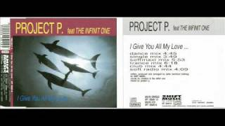 Project P. feat. The Infinit One - I Give You All My Love (Club Mix)