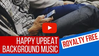 Happy Upbeat Background Music For Presentations And Videos [Royalty Free Happy Instrumental Music ]