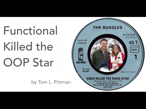 Functional Killed the OOP Star by Tom Pittman (UVU)