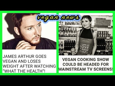 X Factor winner James Arthur goes Vegan,and U K to get first vegan cookery show on tv