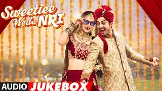 Sweetiee Weds NRI Full Album | Audio Jukebox | Himansh Kohli, Zoya Afroz