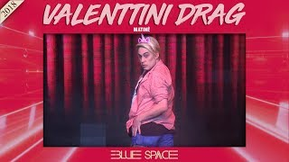 Blue Space Oficial - Valenttini Drag - 12.08.18