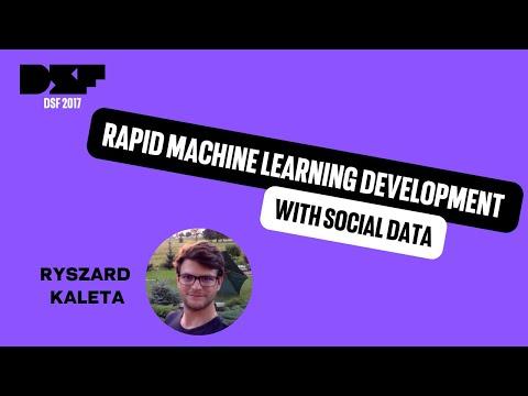 Ryszard Kaleta: Rapid Machine Learning Development with Social Data