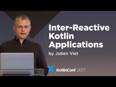 KotlinConf 2017 - Inter-Reactive Kotlin Applications by Julien Viet