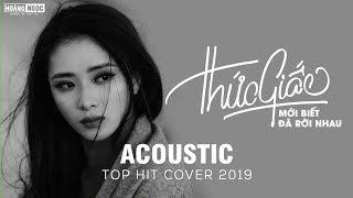 ACOUSTIC TOP HIT - NHỮNG BẢN HIT COVER NHẸ NHÀNG GÂY THƯƠNG NHỚ HAY NHẤT 2019