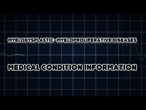 Myelodysplastic–myeloproliferative diseases (Medical Condition)