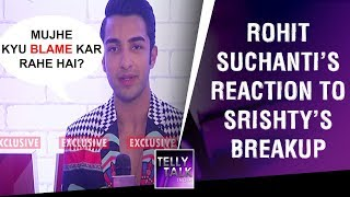 Rohit Suchanti SHOCKING reaction to Srishty Rode & Manish Naggdev's BREAKUP | Exclusive Interview