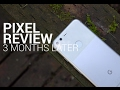 Google Pixel Review: 3 Months Later, Still Using It!