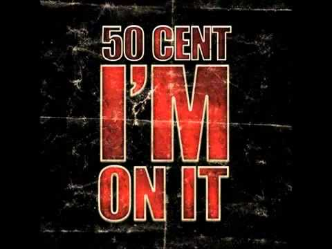 50 Cent  Im On It Mastered NEW SONG 2011