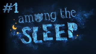 КОШМАР НАЧИНАЕТСЯ - Among The Sleep #1