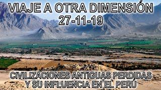 """Viaje a otra Dimensión 27-11-19 """"Civilizaciones antiguas perdidas y su influencia en el Perú"""""""