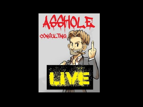 Asshole Consulting LIVE - With Rob Says