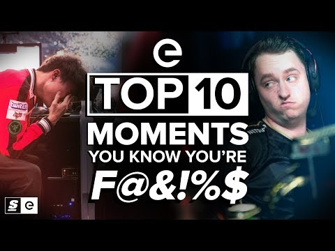 The Top 10 Moments You Know You're F!@&ed in Esports