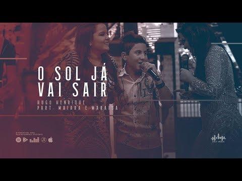 Hugo Henrique - O Sol Já Vai Sair - Part. Maiara e Maraisa (DVD Só Dessa Vez)