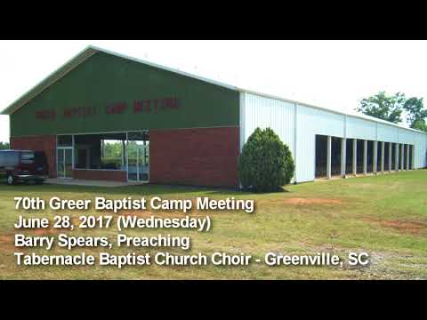70th Greer Baptist Camp Meeting, Wednesday June 28, 2017. Barry Spears, Preaching