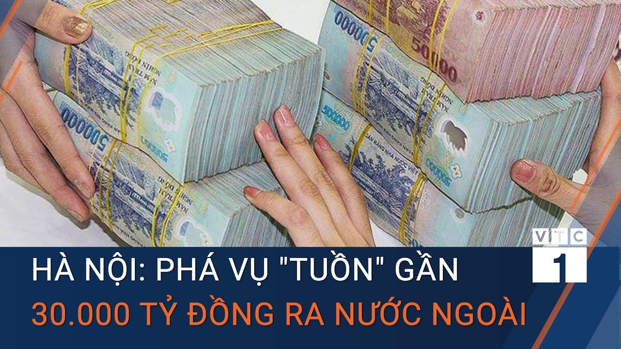 """Hà Nội: Phá vụ """"tuồn"""" gần 30.000 tỷ đồng ra nước ngoài   VTC1"""