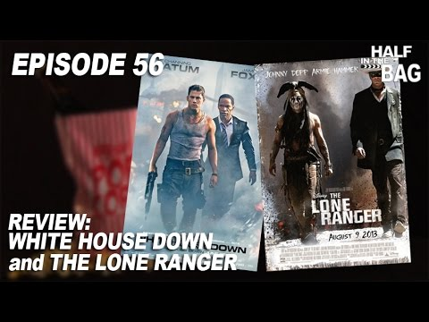 Half in the Bag Episode 56: White House Down and The Lone Ranger