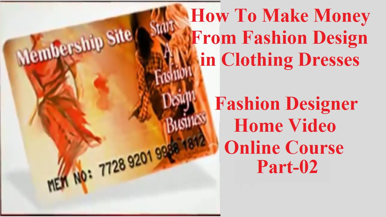 How To Make Money From Fashion Design In Clothing Dresses News Home Video Online Course Part 2 Youtube