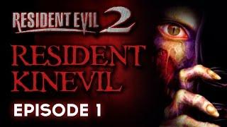 Resident Evil 2 Ep 1 - Resident Kinevil