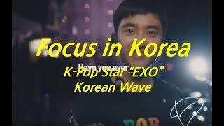 [ Focus in Korea ] K-Pop Star EXO / Korean  Wave